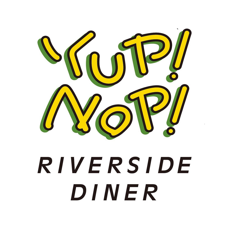 YUP!NOP!RIVERSIDE DINER